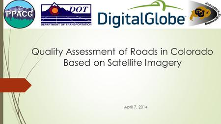 Quality Assessment of Roads in Colorado Based on Satellite Imagery April 7, 2014.