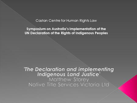 Castan Centre for Human Rights Law Symposium on Australia's Implementation of the UN Declaration of the Rights of Indigenous Peoples.