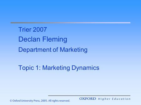 Trier 2007 Declan Fleming Department of Marketing Topic 1: Marketing Dynamics.