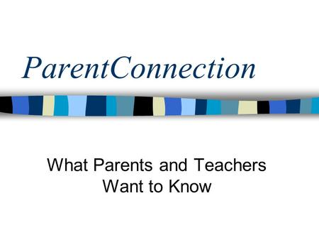ParentConnection What Parents and Teachers Want to Know.
