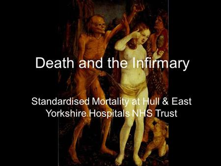 Death and the Infirmary Standardised Mortality at Hull & East Yorkshire Hospitals NHS Trust.