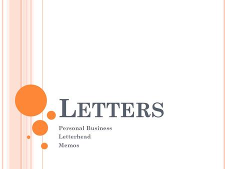 L ETTERS Personal Business Letterhead Memos. P ERSONAL B USINESS L ETTER A letter written by an individual to deal with business of a personal nature.