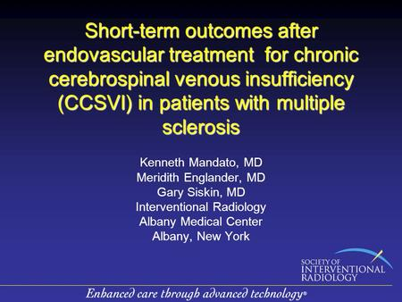 Short-term outcomes after endovascular treatment for chronic cerebrospinal venous insufficiency (CCSVI) in patients with multiple sclerosis Kenneth Mandato,