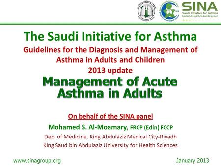 Www.sinagroup.org January 2013 The Saudi Initiative for Asthma Guidelines for the Diagnosis and Management of Asthma in Adults and Children 2013 update.