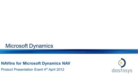 Microsoft Dynamics NAVIns for Microsoft Dynamics NAV Product Presentation Event 4 th April 2012.