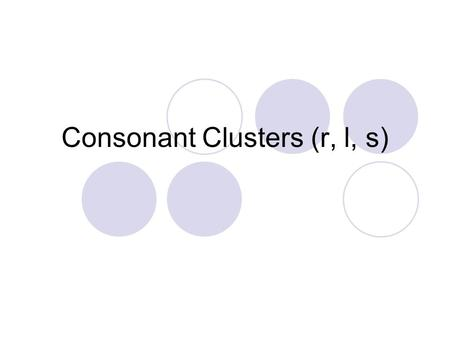 Consonant Clusters (r, l, s). Say these sounds. /pl/ /o/ /t/ What word do you hear? plot.
