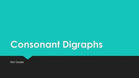 Consonant Digraphs First Grade. Common Core Standards  RF.1.3 – Phonics and word recognition a. know the spelling-sound correspondences for common consonant.