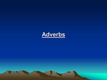 Adverbs. Adverbs modify verbs adjectives other adverbs quantifiers and whole sentences.
