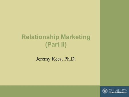 Relationship Marketing (Part II) Jeremy Kees, Ph.D.