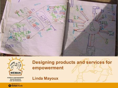 Empowering women through microfinance: PPT 2 Designing products and services for empowerment © Linda Mayoux 2011 Slide 1 Designing products and services.