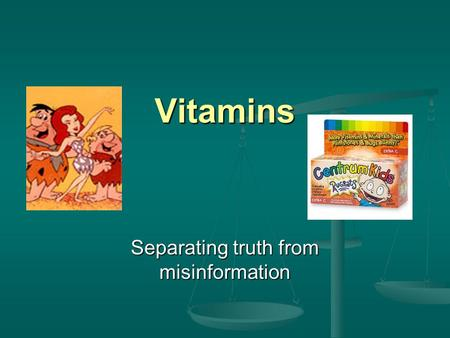 Vitamins Separating truth from misinformation. Vitamins- What are they and what do they do? Vitamins are organic, essential nutrients measured in milligrams.