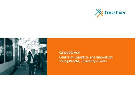 CrossOver Centre of Expertise and Innovation: Young People, Disability & Work.