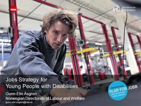 Jobs Strategy for Young People with Disabilities Gunn-Elin Åsgren Norwegian Directorate of Labour and Welfare