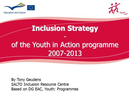 Ecdc.europa.eu By Tony Geudens SALTO Inclusion Resource Centre Based on DG EAC, Youth: Programmes Inclusion Strategy - of the Youth in Action programme.