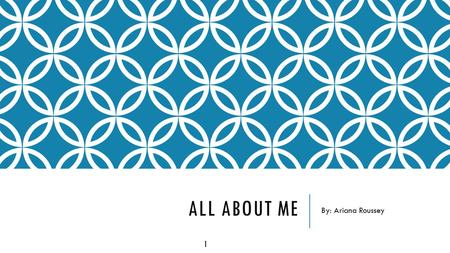 All About Me By: Ariana Roussey 1.