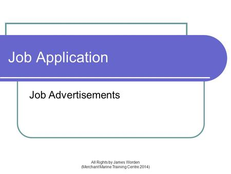 Job Application Job Advertisements All Rights by James Worden (Merchant Marine Training Centre 2014)