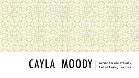CAYLA MOODY Senior Service Project : Untied Caring Services.