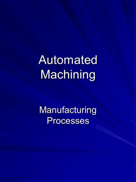 Automated Machining Manufacturing Processes. Outline Machining Centers Equipment Tool Changers Centering and Clamping Selection of Equipment Selection.