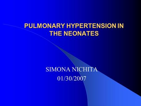 PULMONARY HYPERTENSION IN THE NEONATES SIMONA NICHITA 01/30/2007.
