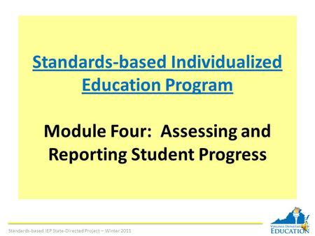 Standards-based Individualized Education Program Module Four: Assessing and Reporting Student Progress Standards-based IEP State-Directed Project – Winter.