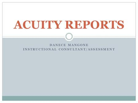 DANECE MANGONE INSTRUCTIONAL CONSULTANT/ASSESSMENT ACUITY REPORTS.
