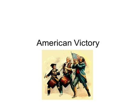 American Victory. The Battle of Yorktown The deciding battle of the Revolutionary War where Cornwallis and the British surrendered to American and French.