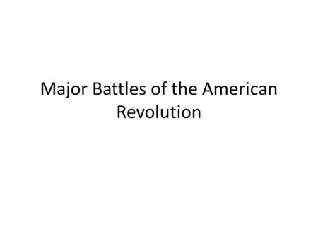 Major Battles of the American Revolution. Lexington and ConcordLexington and Concord, April 19, 1775 The British chose to march to Concord because it.
