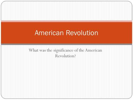 What was the significance of the American Revolution?