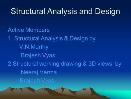 Structural Analysis and Design Active Members 1. Structural Analysis & Design by V.N.Murthy Brajesh Vyas 2.Structural working drawing & 3D views by Neeraj.