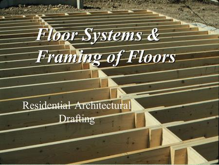 Floor Systems & Framing of Floors Residential Architectural Drafting.