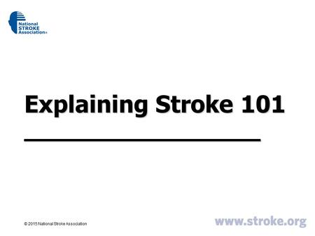 Explaining Stroke 101 __________________. May Is National Stroke Awareness Month Partner with National Stroke Association and help us spread awareness.