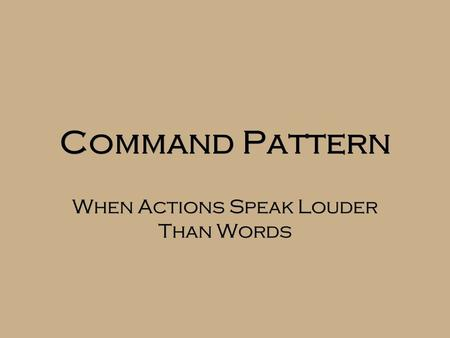 Command Pattern When Actions Speak Louder Than Words.