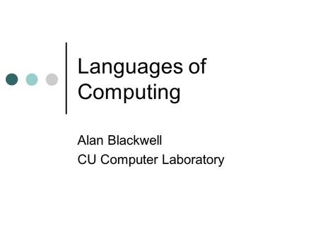 Languages of Computing Alan Blackwell CU Computer Laboratory.