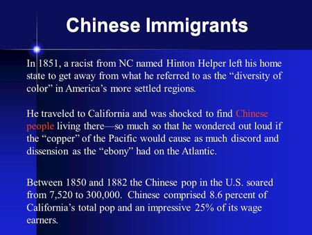 "Chinese Immigrants In 1851, a racist from NC named Hinton Helper left his home state to get away from what he referred to as the ""diversity of color"" in."