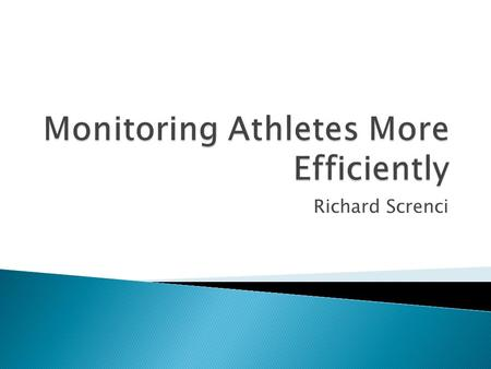 Richard Screnci.  Athletes suffer from eating disorders, dehydration, overtraining, and improper body movements.  Technology allows us to monitor these.