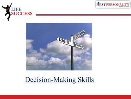 Decision-Making Skills. The most successful decision-makers don't act on impulse, intuition, or even experience alone; They have a system that they work.