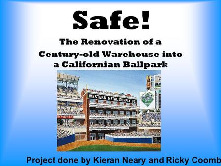 Safe! The Renovation of a Century-old Warehouse into a Californian Ballpark Project done by Kieran Neary and Ricky Coombs.