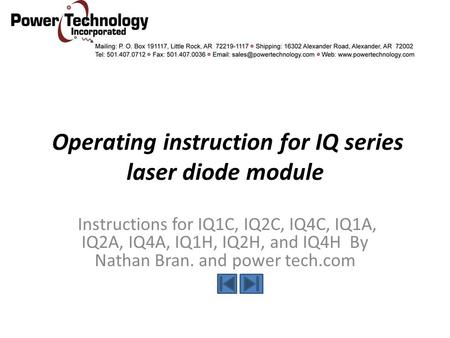 Operating instruction for IQ series laser diode module Instructions for IQ1C, IQ2C, IQ4C, IQ1A, IQ2A, IQ4A, IQ1H, IQ2H, and IQ4H By Nathan Bran. and power.