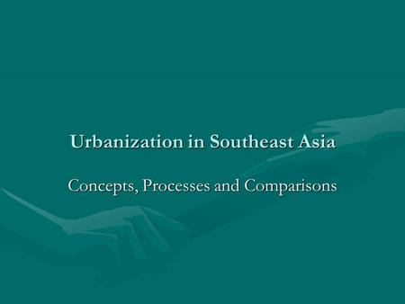 Urbanization in Southeast Asia Concepts, Processes and Comparisons.