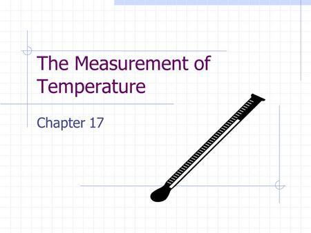 The Measurement of Temperature Chapter 17. Definitions…… Heating is the transfer of energy from an object with more random internal energy to an object.