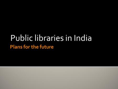 Public libraries in India. ? Diametrically opposing views!