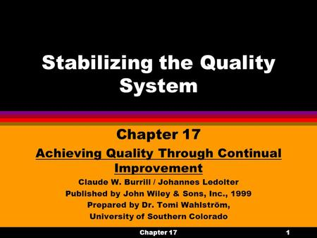Chapter 171 Stabilizing the Quality System Chapter 17 Achieving Quality Through Continual Improvement Claude W. Burrill / Johannes Ledolter Published by.