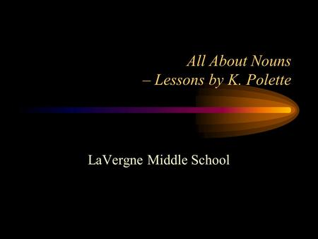 All About Nouns – Lessons by K. Polette LaVergne Middle School.