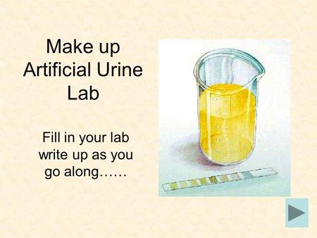 Make up Artificial Urine Lab Fill in your lab write up as you go along……
