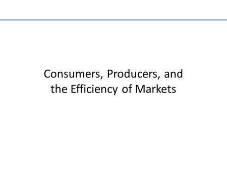 Consumers, Producers, and the Efficiency of Markets.