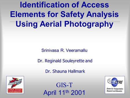 Identification of Access Elements for Safety Analysis Using Aerial Photography Srinivasa R. Veeramallu Dr. Reginald Souleyrette and Dr. Shauna Hallmark.