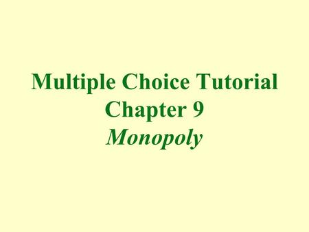 Multiple Choice Tutorial Chapter 9 Monopoly