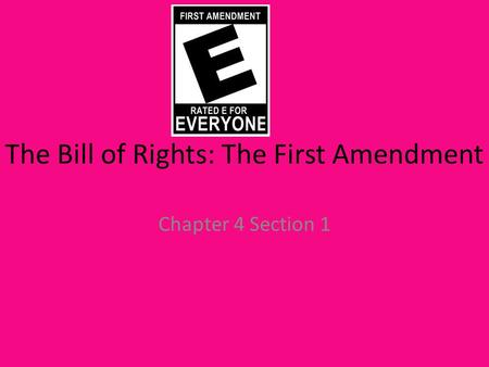The Bill of Rights: The First Amendment Chapter 4 Section 1.