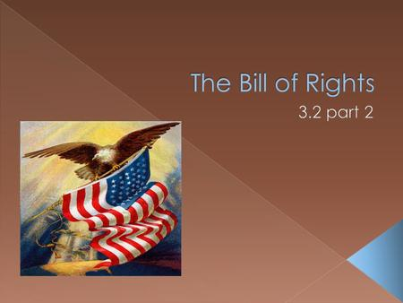  The first ten amendments to the Constitution are called the Bill of Rights  They were ratified in 1791.