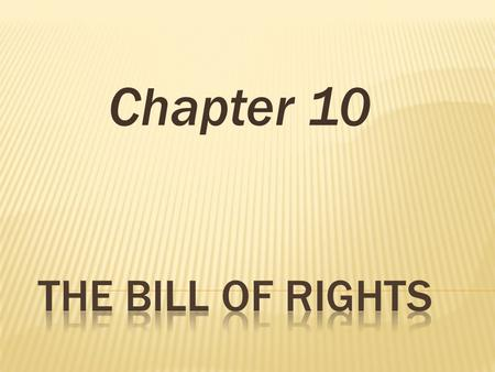 Chapter 10 The Bill Of rights.